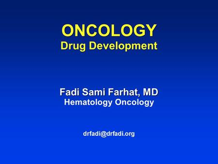 ONCOLOGY Drug Development Fadi Sami Farhat, MD ONCOLOGY Drug Development Fadi Sami Farhat, MD Hematology Oncology