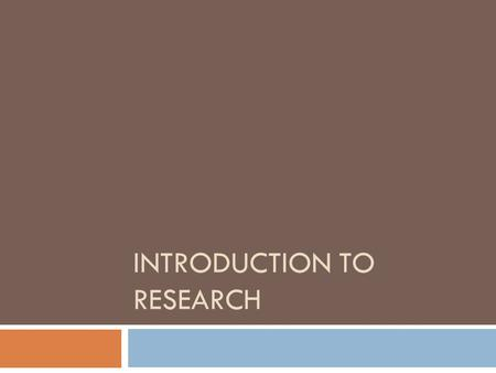 INTRODUCTION TO RESEARCH. Learning to become a researcher By the time you get to college, you will be expected to advance from: Information retrieval–