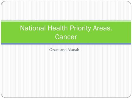 Grace and Alanah. National Health Priority Areas. Cancer.