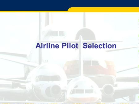 Airline Pilot Selection. 2 Overview  Selection Process  Minimum Requirements  Desired Attributes  Computer-based Aptitude Test  Validation of Selection.