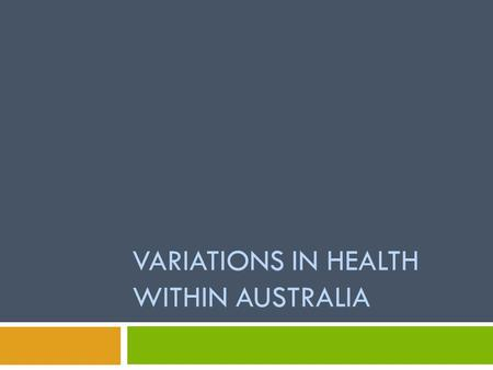VARIATIONS IN HEALTH WITHIN AUSTRALIA. Key Skills and Knowledge KEY KNOWLEDGE  1.3Variations in the health status of population groups in Australia,