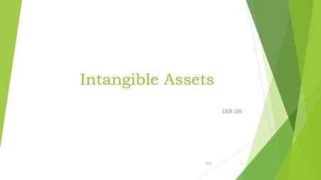 Intangible Assets IAS 38 20151. Two Main Characteristics : Characteristics (1) Lack of physical existence. (2)They are not financial instruments. Normally.