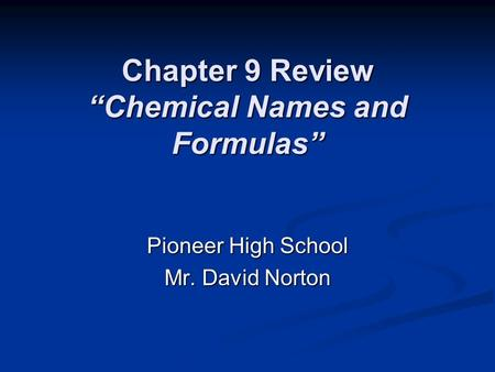 "Chapter 9 Review ""Chemical Names and Formulas"" Pioneer High School Mr. David Norton."