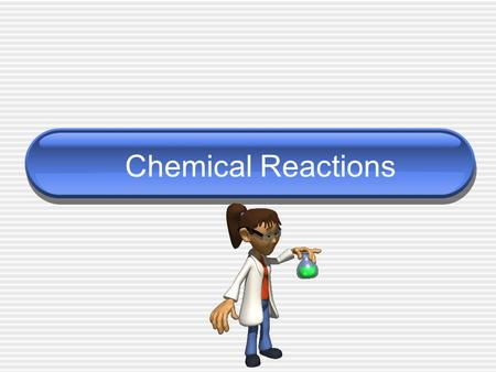 Chemical Reactions. Chemical Reaction _______________ – process by which the atoms of one or more substance are rearranged to form different substances.