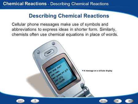 Chemical Reactions - Describing Chemical Reactions Describing Chemical Reactions Cellular phone messages make use of symbols and abbreviations to express.