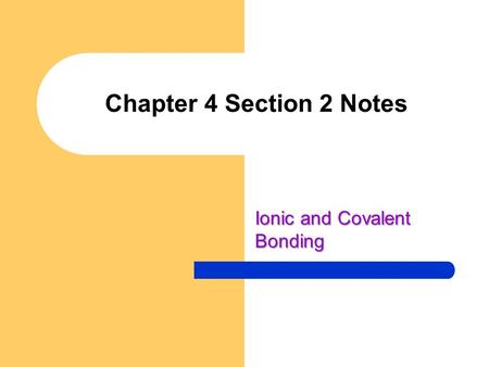 Chapter 4 Section 2 Notes Ionic and Covalent Bonding.