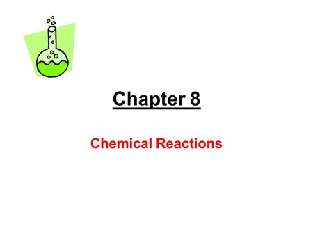 Chapter 8 Chemical Reactions Chapter 8 Section 1: Writing and Balancing Chemical Reactions.