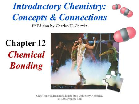 Introductory Chemistry: Concepts & Connections Introductory Chemistry: Concepts & Connections 4 th Edition by Charles H. Corwin Chemical Bonding Christopher.