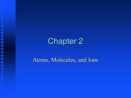 Chapter 2 Atoms, Molecules, and Ions. The Early History of Chemistry -Before 16th Century Alchemy: Attempts (scientific or otherwise) to change cheap.