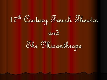 17 th Century French Theatre and The Misanthrope.
