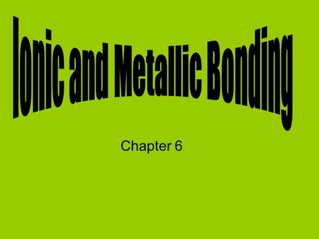 Chapter 6. Ions Elements within each group of the periodic table behave similarly because they have the same number of valence electrons. Valence electrons.
