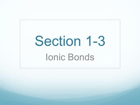 Section 1-3 Ionic Bonds. Habit Of The Mind #2 I teach my students to manage impulses and delay gratification to attain long term goals.