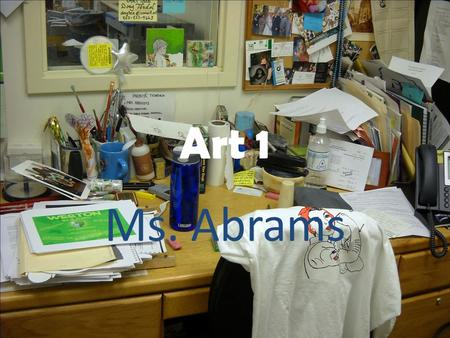 Art 1 Ms. Abrams. Syllabus Syllabus: Art I 1 credit Instructor: Ms. Abrams   Room: S156