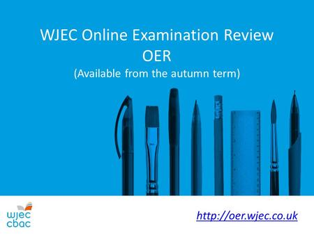 WJEC Online Examination Review OER (Available from the autumn term)