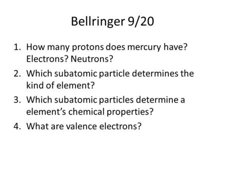 Bellringer 9/20 1.How many protons does mercury have? Electrons? Neutrons? 2.Which subatomic particle determines the kind of element? 3.Which subatomic.