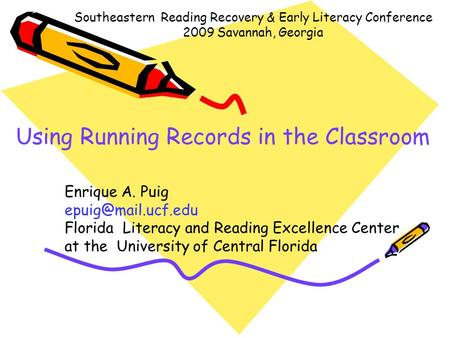 Using Running Records in the Classroom Enrique A. Puig Florida Literacy and Reading Excellence Center at the University of Central Florida.