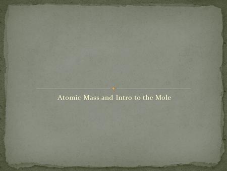 Atomic Mass and Intro to the Mole. How do isotopes of the same element differ from each other?