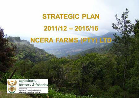 STRATEGIC PLAN 2011/12 – 2015/16 NCERA FARMS (PTY) LTD.