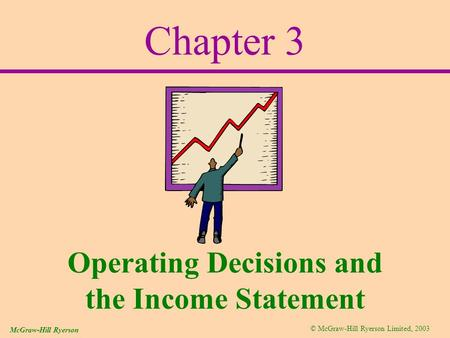 © McGraw-Hill Ryerson Limited, 2003 McGraw-Hill Ryerson Chapter 3 Operating Decisions and the Income Statement.