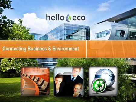 Www.helloeco.com 10/10/2015 Eco-Friendly Economical Business Products & Services Connecting Business & Environment.
