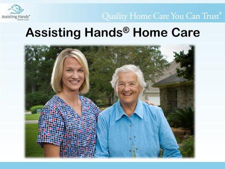Assisting Hands ® Home Care. About Us... In business since 2006 Franchising since 2007 Headquartered in Boise, ID National training center in Phoenix,
