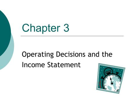 Chapter 3 Operating Decisions and the Income Statement.