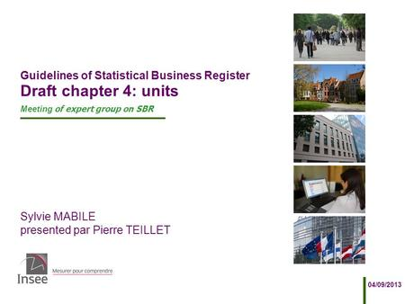 Sylvie MABILE presented par Pierre TEILLET 04/09/2013 Guidelines of Statistical Business Register Draft chapter 4: units Meeting of expert group on SBR.