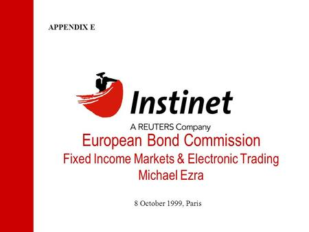 European Bond Commission Fixed Income Markets & Electronic Trading Michael Ezra 8 October 1999, Paris APPENDIX E.