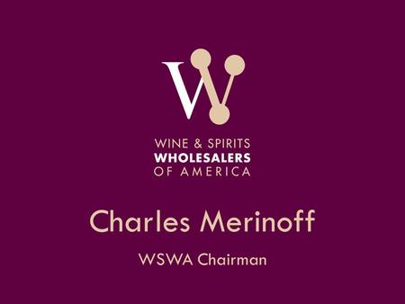 Charles Merinoff WSWA Chairman. AGENDA Living My Two Roles – Chairman & CEO of The Charmer Sunbelt Group – Chairman of WSWA Value of a Distributor How.
