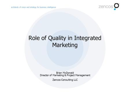 Architects of vision and strategy for business intelligence Role of Quality in Integrated Marketing Brian McDonald Director of Marketing & Project Management.