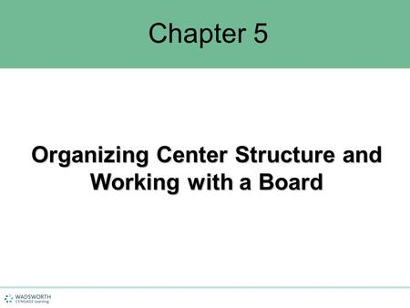 Chapter 5 Organizing Center Structure and Working with a Board.