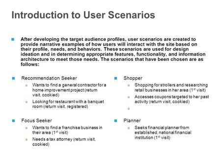 Introduction to User Scenarios After developing the target audience profiles, user scenarios are created to provide narrative examples of how users will.