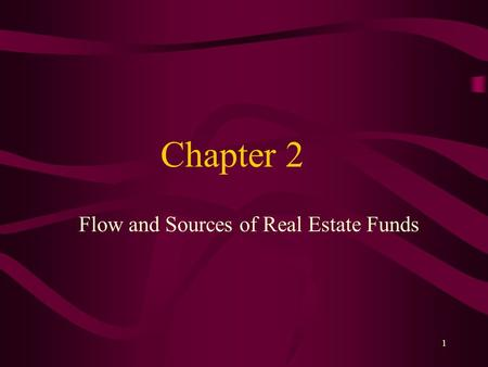 1 Chapter 2 Flow and Sources of Real Estate Funds.