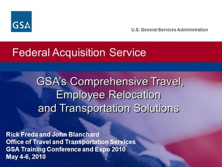 Federal Acquisition Service U.S. General Services Administration GSA's Comprehensive Travel, Employee Relocation and Transportation Solutions Rick Freda.