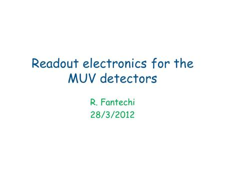Readout electronics for the MUV detectors R. Fantechi 28/3/2012.
