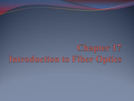 Objectives Understand the importance of fiber-optic technologies in the information society Identify the fundamental components of a fiber-optic cable.