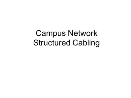 Campus Network Structured Cabling. We all have some ugly wiring.