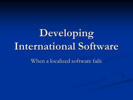 Developing International Software When a localized software fails.
