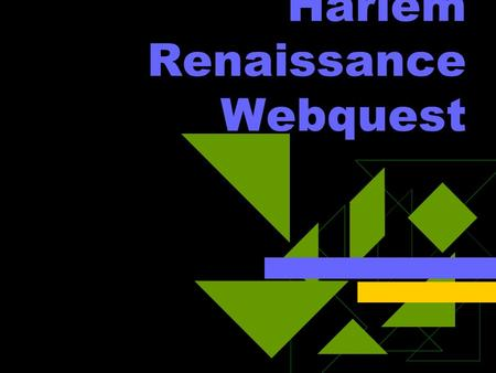 Harlem Renaissance Webquest. Background and introduction  The Harlem Renaissance was an African- American artistic movement that occurred in the years.
