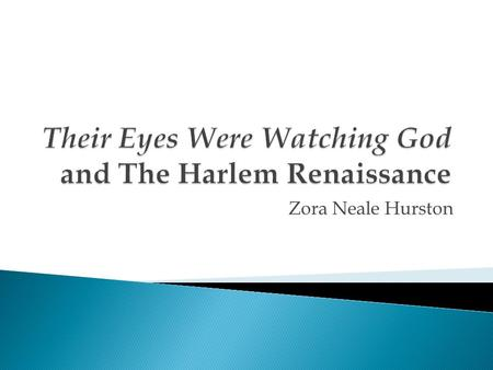Zora Neale Hurston.  How does knowing the historical context of a literary work help us better understand the text?