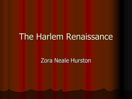 The Harlem Renaissance Zora Neale Hurston. Zora Neale Hurston 1891-1960 Now lauded as the intellectual and spiritual foremother to a generation of black.