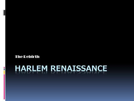 The Rebirth. The Harlem Renaissance is the Rebirth of Harlem in the 1920's. It was a time for entertainment, music, poetry and dancing. Description.