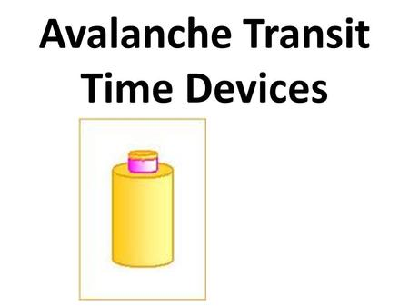 Avalanche Transit Time Devices. INTRODUCTION Rely on the effect of voltage breakdown across a reverse biased p-n junction. The avalanche diode oscillator.