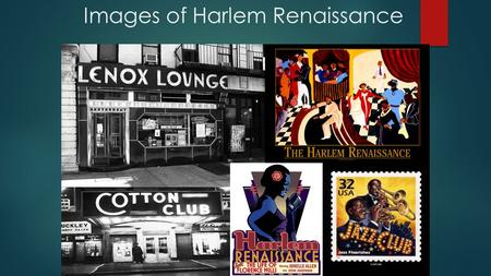 Images of Harlem Renaissance. Famous People of the Harlem Renaissance Langston Hughes (poet) Louis Armstrong (musician) Zora Neal Hurston (author) Some.