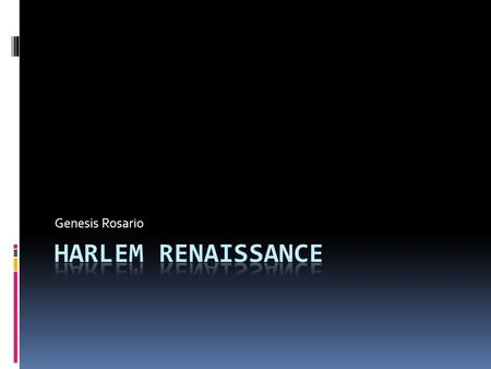 Genesis Rosario. What was the Harlem Renaissance?  The Harlem Renaissance refers to the African- American boom of cultural expression that peaked in.