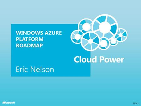 WINDOWS AZURE PLATFORM ROADMAP Eric Nelson Slide 1.