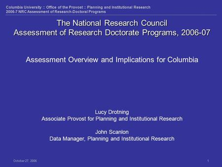 Columbia University :: Office of the Provost :: Planning and Institutional Research 2006-7 NRC Assessment of Research-Doctoral Programs October 27, 20061.
