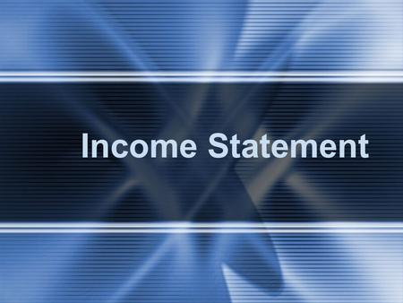 Income Statement. Single-Step Income Statement  Revenue  All types are listed and totaled  Expenses  All types are listed and totaled  Difference.