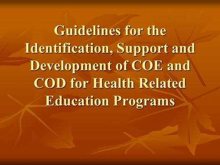 Guidelines for the Identification, Support and Development of COE and COD for Health Related Education Programs.