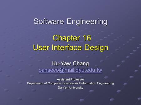 Software Engineering Chapter 16 User Interface Design Ku-Yaw Chang Assistant Professor Department of Computer Science and Information.